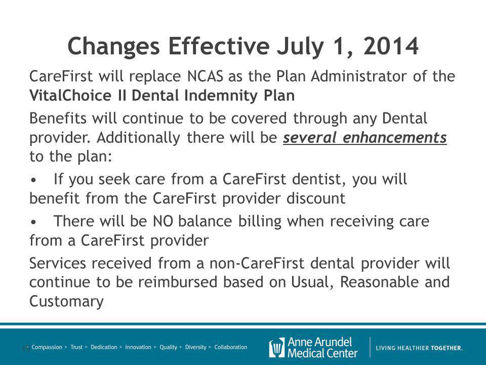 Changes Effective July 1, 2014 CareFirst will replace NCAS as the Plan Administrator of the VitalChoice II Dental Indemnity Plan Benefits will continue to be covered through any Dental provider.