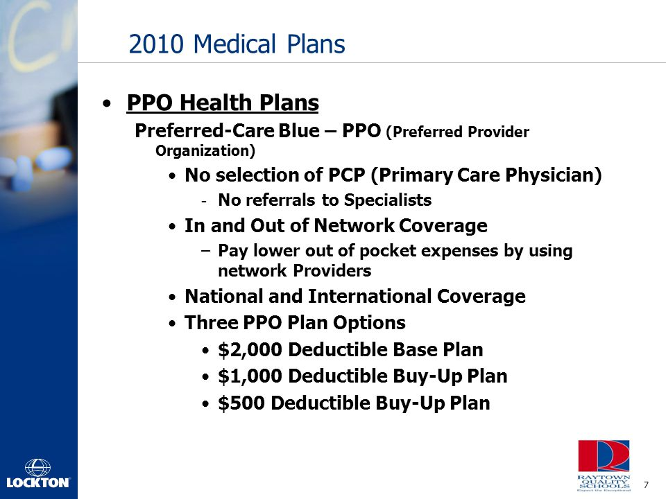 7 2010 Medical Plans PPO Health Plans Preferred-Care Blue – PPO (Preferred Provider Organization) No selection of PCP (Primary Care Physician) - No re