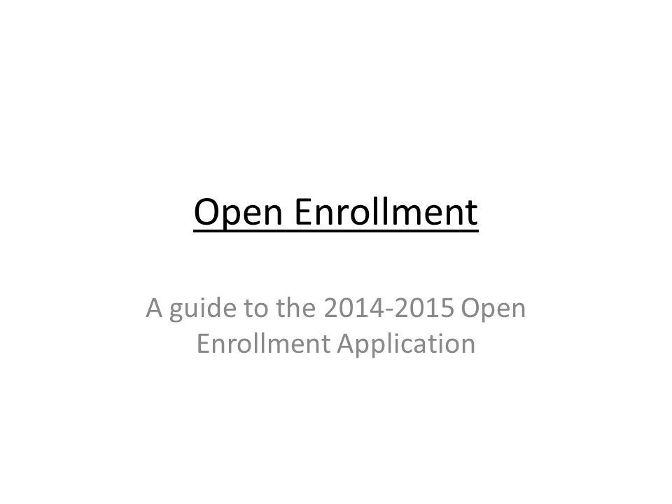 Open Enrollment A guide to the 2014-2015 Open Enrollment Application