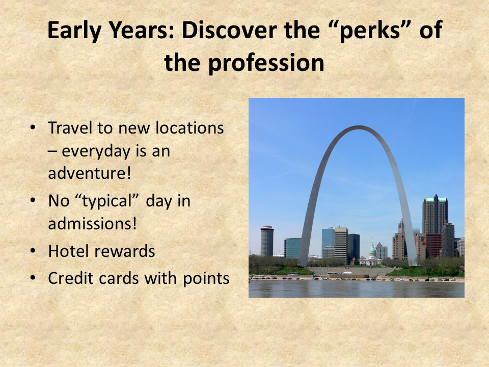 Early Years: Discover the perks of the profession Travel to new locations – everyday is an adventure.