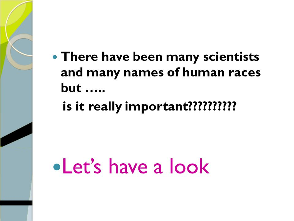 There have been many scientists and many names of human races but ….. is it really important?????????? Let's have a look