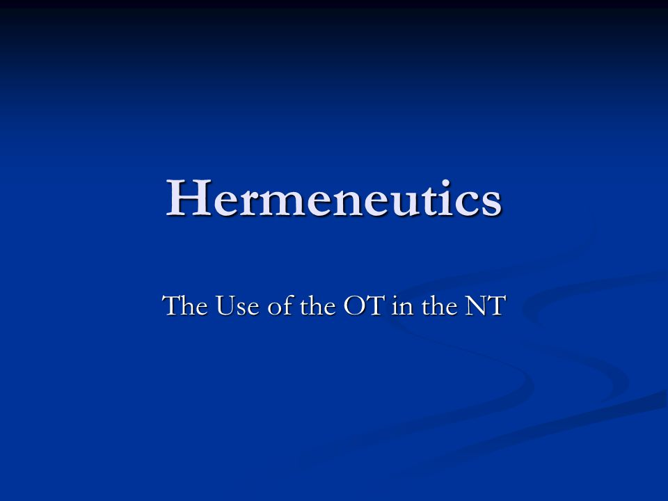Hermeneutics The Use of the OT in the NT