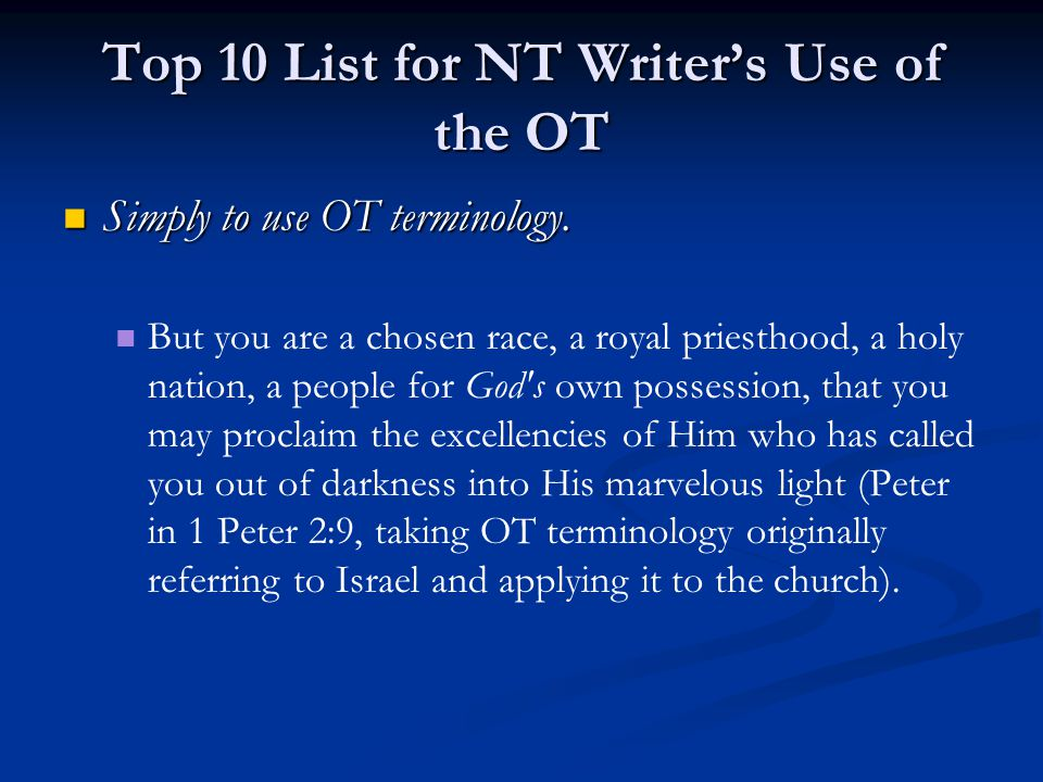 Top 10 List for NT Writer's Use of the OT Simply to use OT terminology. Simply to use OT terminology. But you are a chosen race, a royal priesthood, a