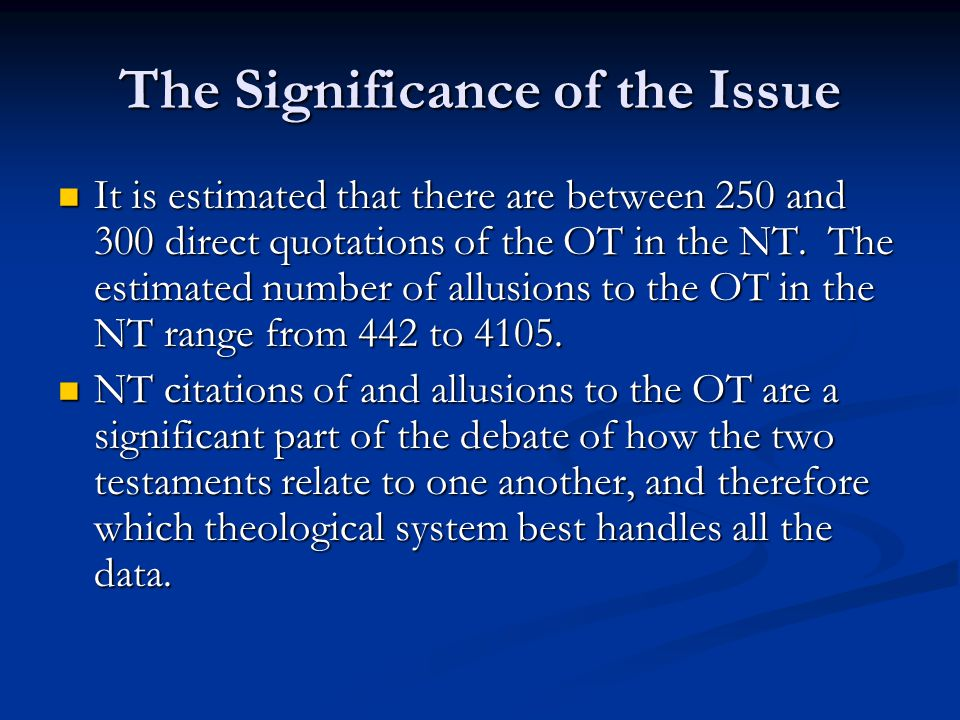 The Significance of the Issue It is estimated that there are between 250 and 300 direct quotations of the OT in the NT. The estimated number of allusi