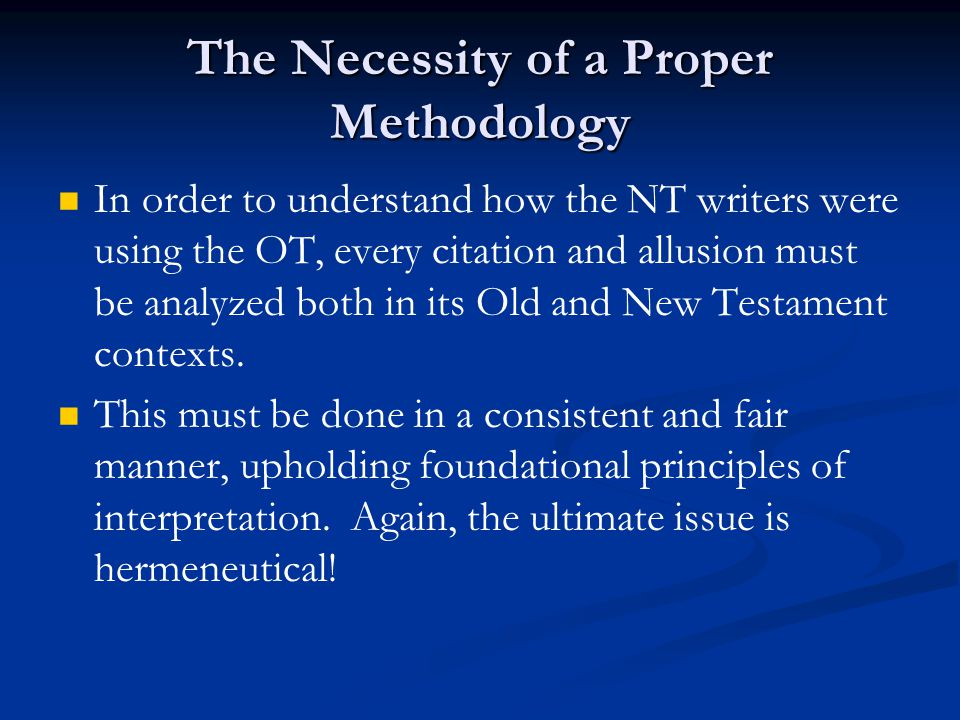 The Necessity of a Proper Methodology In order to understand how the NT writers were using the OT, every citation and allusion must be analyzed both i