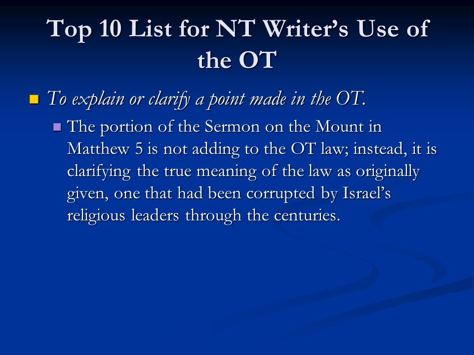 Top 10 List for NT Writer's Use of the OT To explain or clarify a point made in the OT.