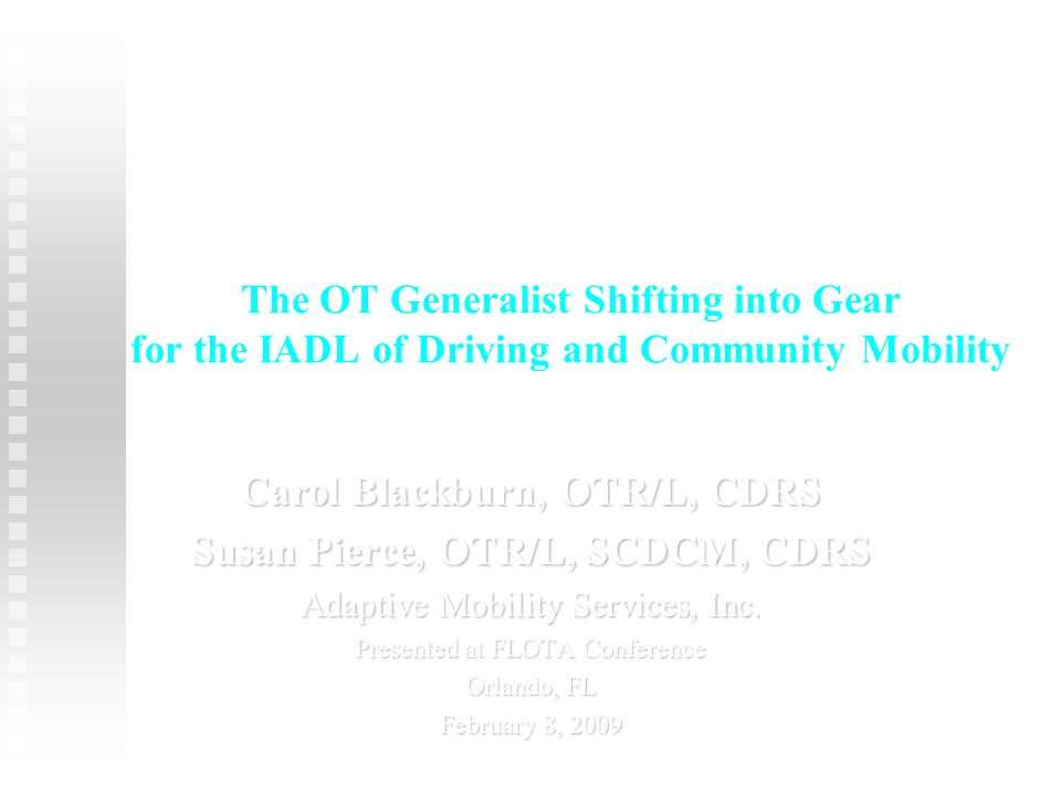 The Objectives: At the end of the presentation, the participant will: understand the value of OT in addressing driving & community mobility as an instrumental activity of daily living understand the value of OT in addressing driving & community mobility as an instrumental activity of daily living recognize the OT process for addressing driving & community mobility.