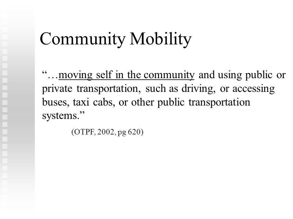 "Community Mobility ""…moving self in the community and using public or private transportation, such as driving, or accessing buses, taxi cabs, or other"