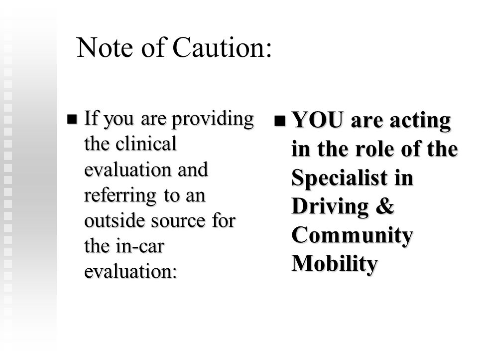 Note of Caution: If you are providing the clinical evaluation and referring to an outside source for the in-car evaluation: If you are providing the c