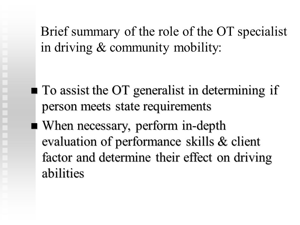 Brief summary of the role of the OT specialist in driving & community mobility: To assist the OT generalist in determining if person meets state requi