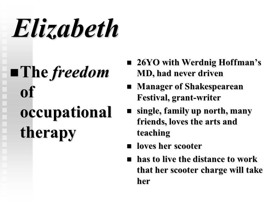 Elizabeth The freedom of occupational therapy The freedom of occupational therapy 26YO with Werdnig Hoffman's MD, had never driven Manager of Shakespe