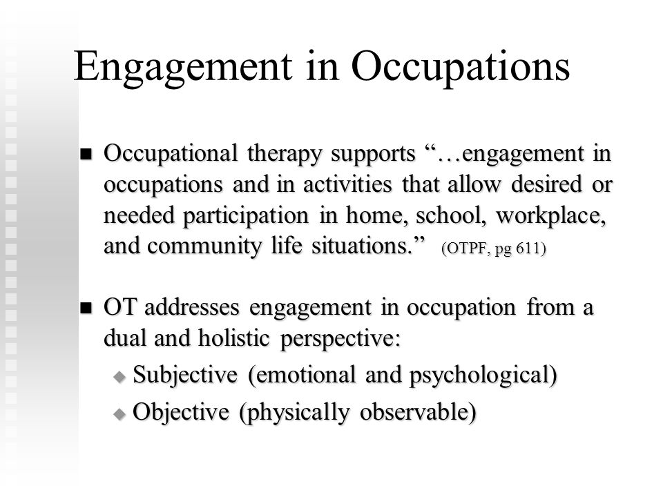 With this perspective, OT addresses all aspects of performance (physical, cognitive, psychosocial, and contextual) when providing interventions designed to support engagement in occupations and daily life activities. With this perspective, OT addresses all aspects of performance (physical, cognitive, psychosocial, and contextual) when providing interventions designed to support engagement in occupations and daily life activities. (AOTA Framework, pg 611) (AOTA Framework, pg 611)
