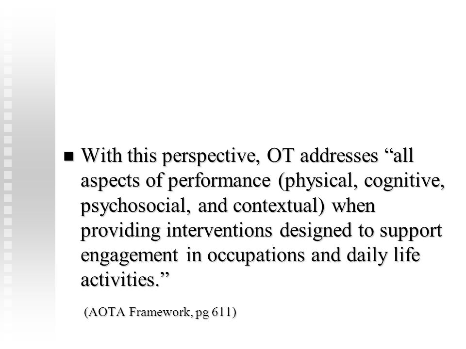 "With this perspective, OT addresses ""all aspects of performance (physical, cognitive, psychosocial, and contextual) when providing interventions desig"