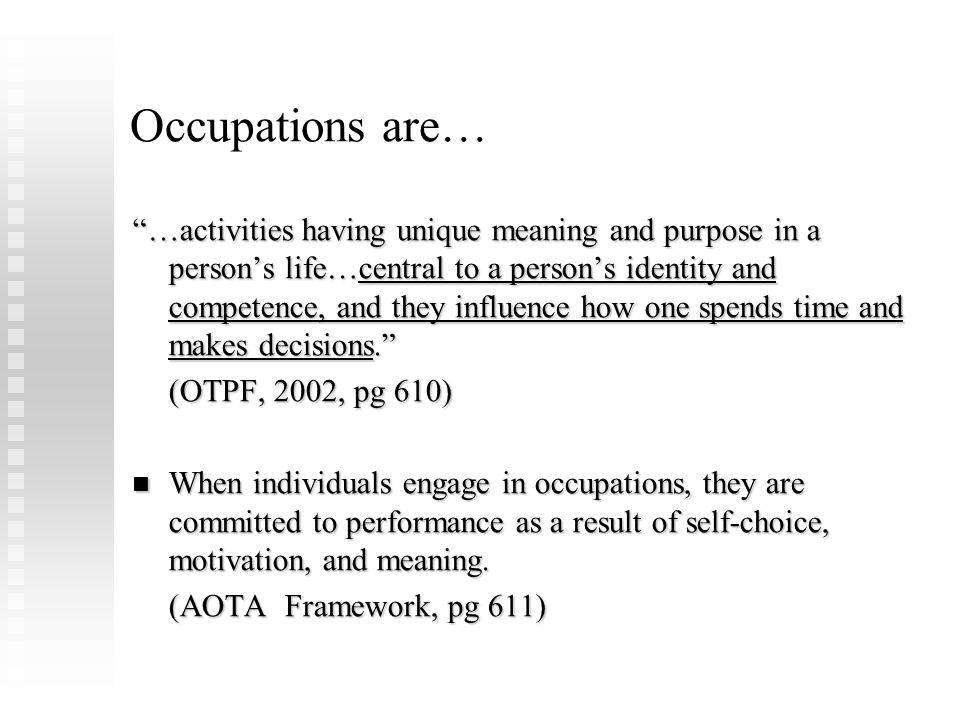 Areas of occupation in OTPF: Activities of daily living Activities of daily living Instrumental activities of daily living Instrumental activities of daily living Education Education Work Work Play/leisure Play/leisure Social participation Social participation
