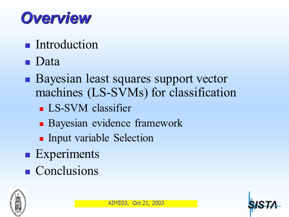 AIME03, Oct 21, 2003 Classification of Ovarian Tumors Using Bayesian Least Squares Support Vector Machines C.