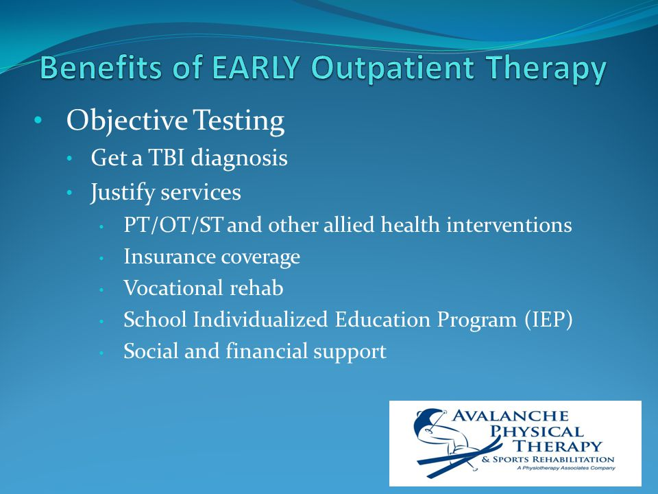 Objective Testing Get a TBI diagnosis Justify services PT/OT/ST and other allied health interventions Insurance coverage Vocational rehab School Individualized Education Program (IEP) Social and financial support