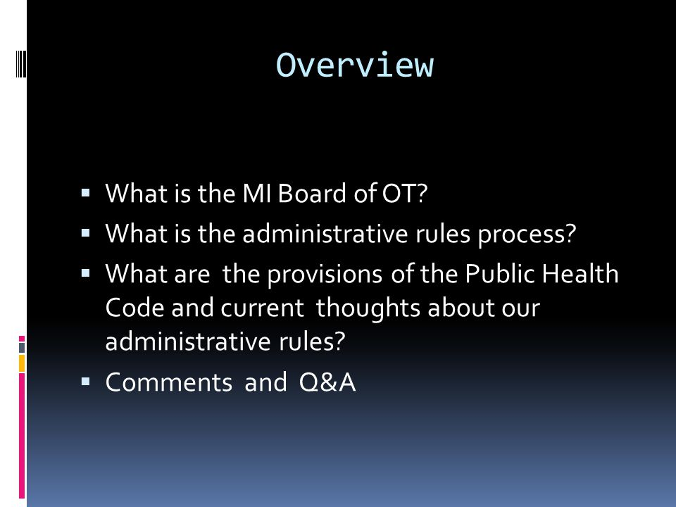 Overview  What is the MI Board of OT.  What is the administrative rules process.