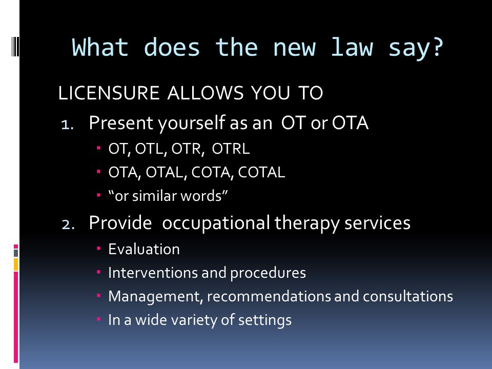 What does the new law say. LICENSURE ALLOWS YOU TO 1.