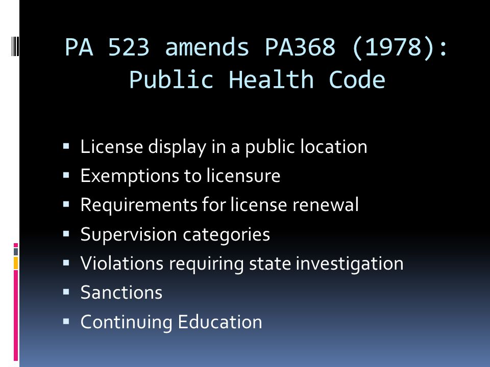 PA 523 amends PA368 (1978): Public Health Code  License display in a public location  Exemptions to licensure  Requirements for license renewal  S