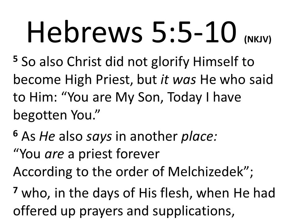 Hebrews 5:5-10 (NKJV) with vehement cries and tears to Him who was able to save Him from death, and was heard because of His godly fear, 8 though He was a Son, yet He learned obedience by the things which He suffered.