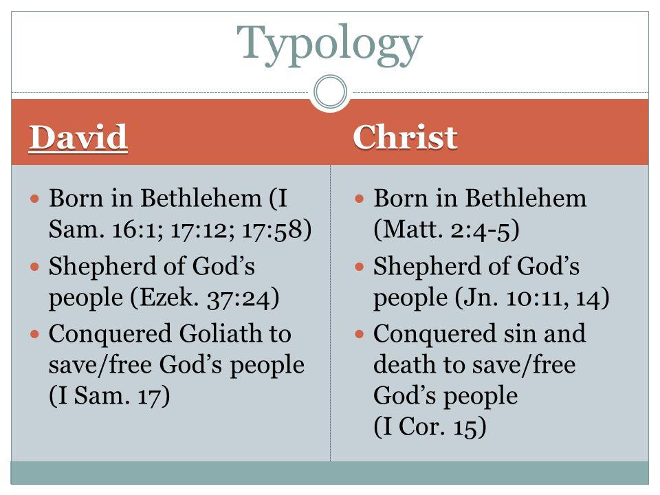 David Christ Born in Bethlehem (I Sam. 16:1; 17:12; 17:58) Shepherd of God's people (Ezek.