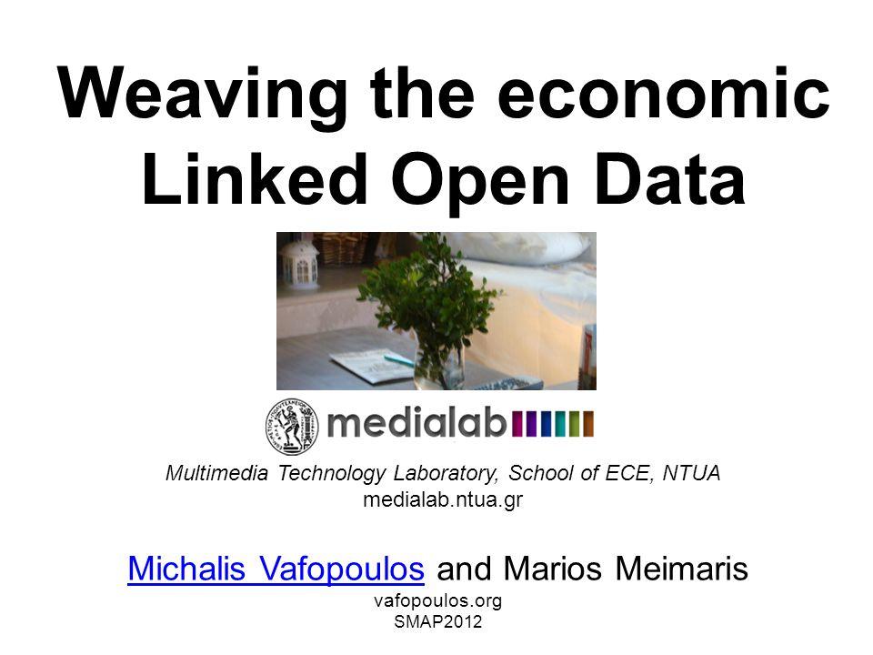 Weaving the economic Linked Open Data Michalis VafopoulosMichalis Vafopoulos and Marios Meimaris vafopoulos.org SMAP2012 Multimedia Technology Laborat