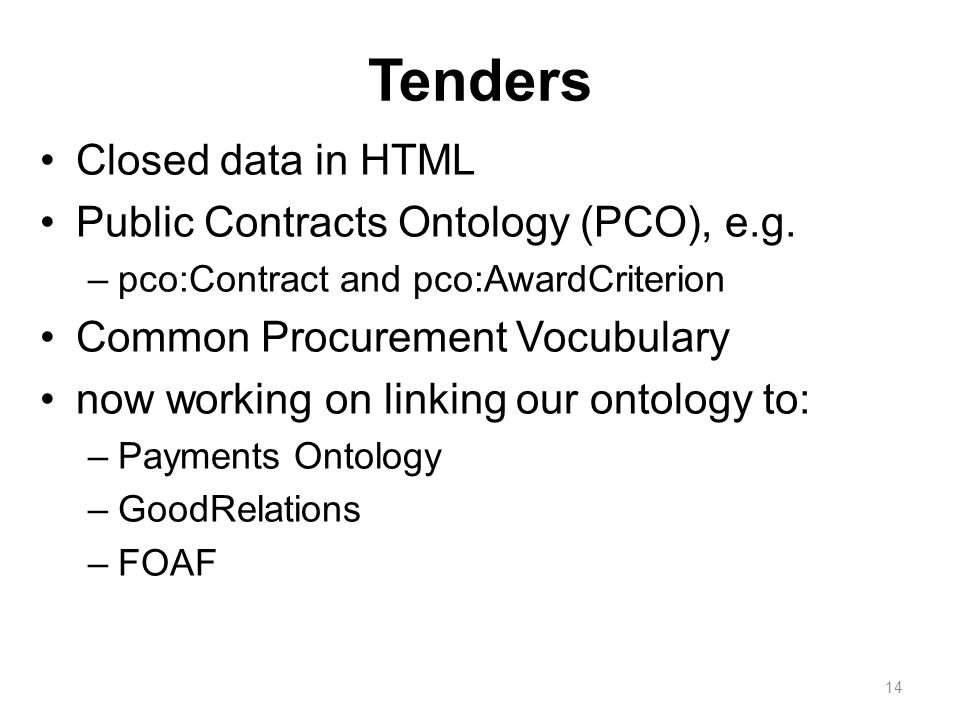 Tenders Closed data in HTML Public Contracts Ontology (PCO), e.g. –pco:Contract and pco:AwardCriterion Common Procurement Vocubulary now working on li