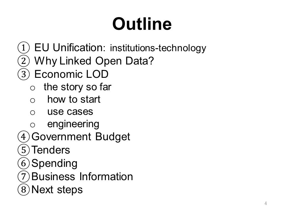 Outline ① EU Unification : institutions-technology ② Why Linked Open Data? ③ Economic LOD o the story so far o how to start o use cases o engineering