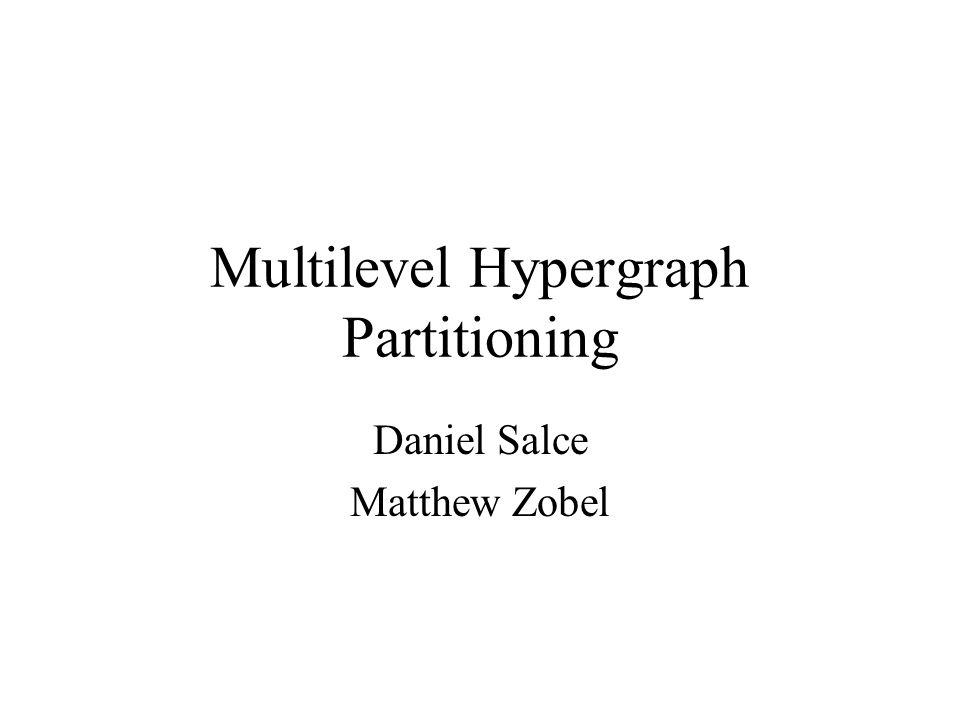 Multilevel Hypergraph Partitioning Daniel Salce Matthew Zobel