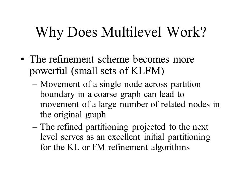 Multilevel Hypergraph Partitioning Contributions –Hypergraphs instead of graphs less information loss –Development of new hypergraph coarsening and uncoarsening techniques –New multiphase refinement schemes v- and V- cycles