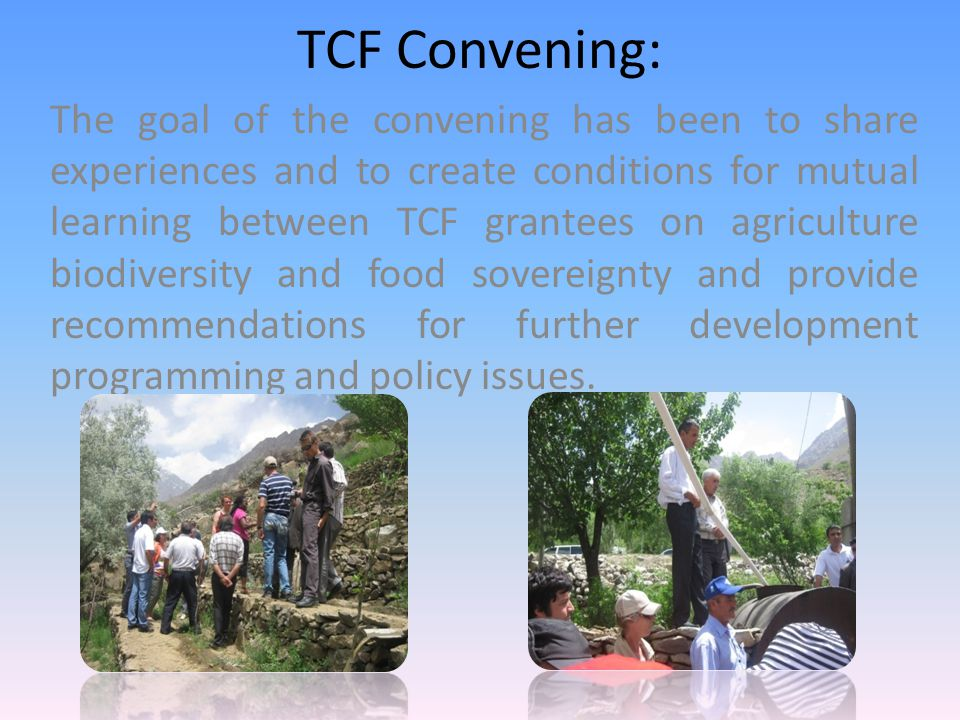 TCF Convening: The goal of the convening has been to share experiences and to create conditions for mutual learning between TCF grantees on agriculture biodiversity and food sovereignty and provide recommendations for further development programming and policy issues.