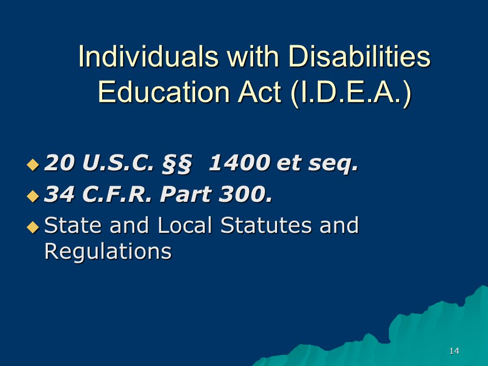14 Individuals with Disabilities Education Act (I.D.E.A.)  20 U.S.C.