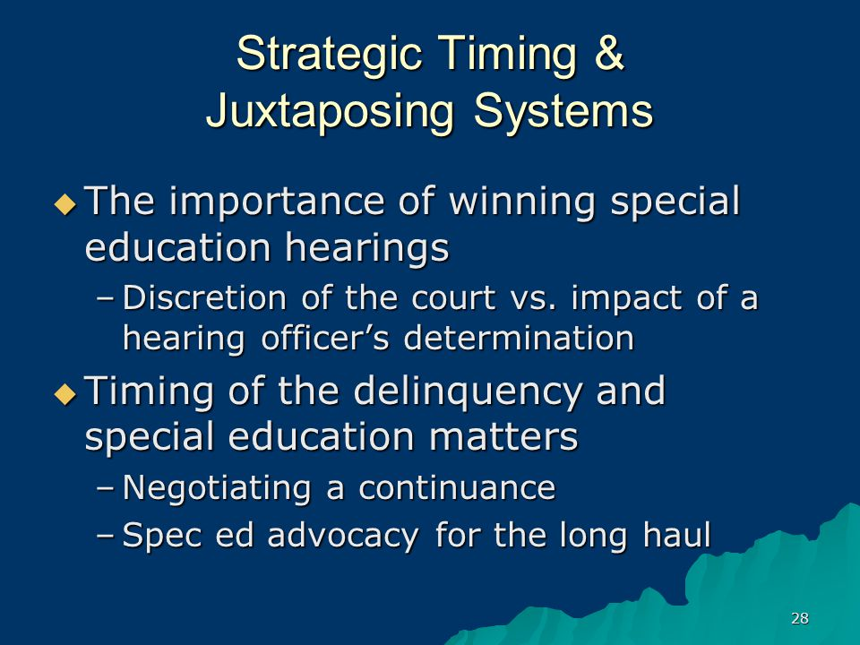 28 Strategic Timing & Juxtaposing Systems  The importance of winning special education hearings –Discretion of the court vs.