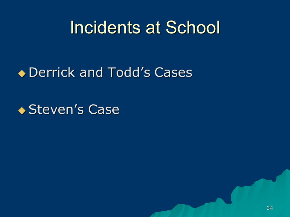 34 Incidents at School  Derrick and Todd's Cases  Steven's Case