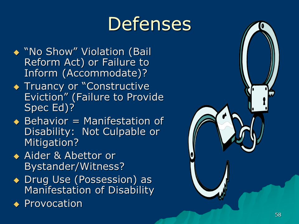 58 Defenses  No Show Violation (Bail Reform Act) or Failure to Inform (Accommodate).