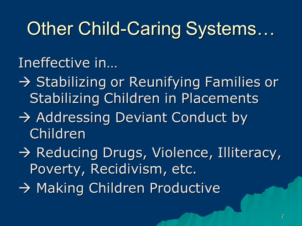8 Other Child-Caring Systems… Mental Health, Recreation, Drug Treatment, Vocational Rehab., Probation, and School Systems = Ineffective or Subordinated Because of Cynicism or Efficiency