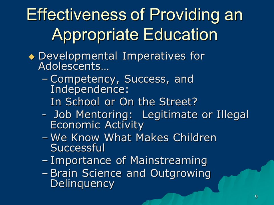 10 Providing Appropriate Education  Evidence-Based Practices –For Teaching Individuals –PBIS –For Diminishing Youth Violence (e.g., Surgeon General's Report on Youth Violence; Blueprints; Etc.)  CDC Findings on Kids in Criminal System & Adult Prisons  Our Clients Have Unmet Needs and Unrecognized Rights