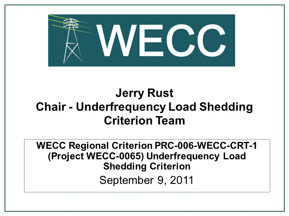 Jerry Rust Chair - Underfrequency Load Shedding Criterion Team WECC Regional Criterion PRC-006-WECC-CRT-1 (Project WECC-0065) Underfrequency Load Shed