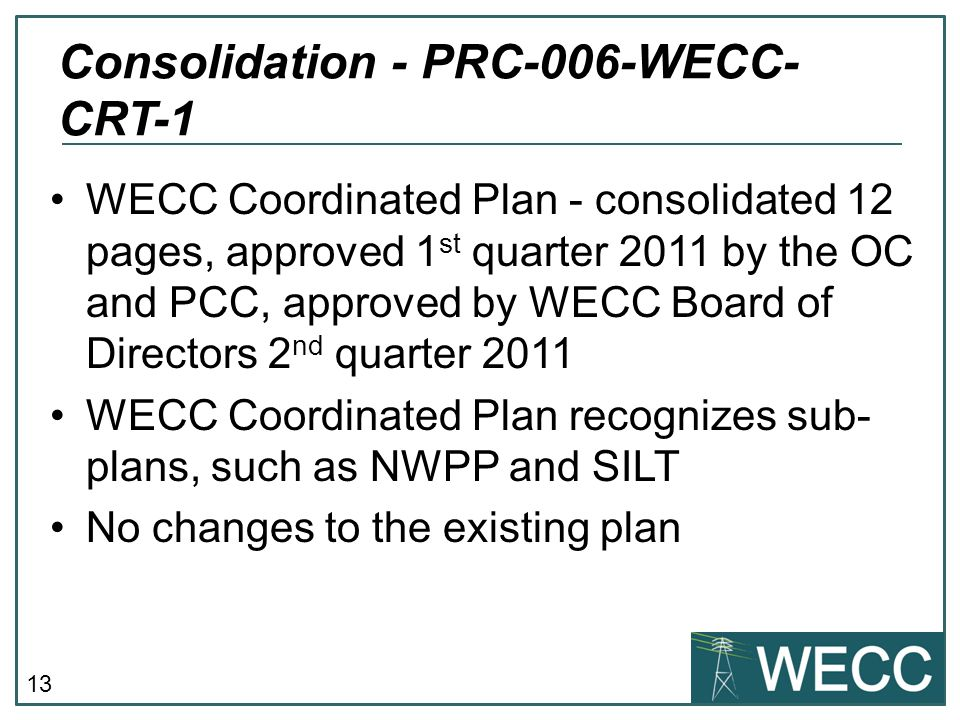13 WECC Coordinated Plan - consolidated 12 pages, approved 1 st quarter 2011 by the OC and PCC, approved by WECC Board of Directors 2 nd quarter 2011
