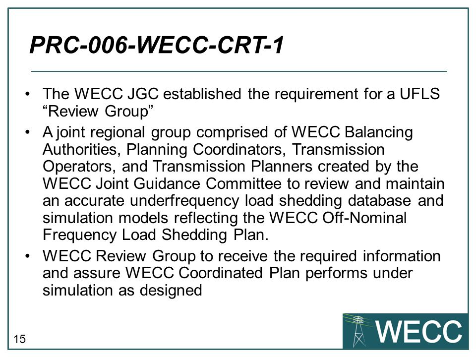"""15 The WECC JGC established the requirement for a UFLS """"Review Group"""" A joint regional group comprised of WECC Balancing Authorities, Planning Coordin"""