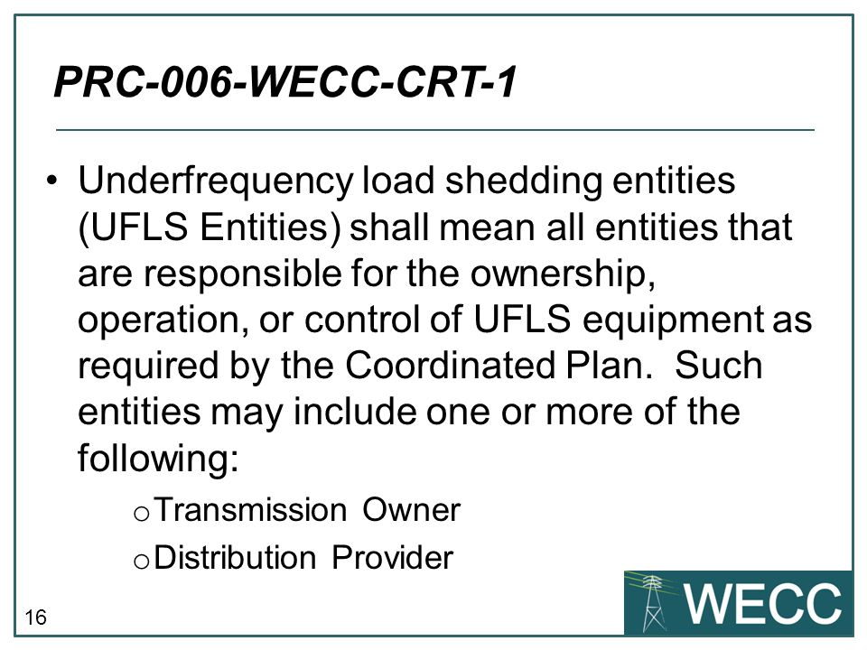 16 Underfrequency load shedding entities (UFLS Entities) shall mean all entities that are responsible for the ownership, operation, or control of UFLS