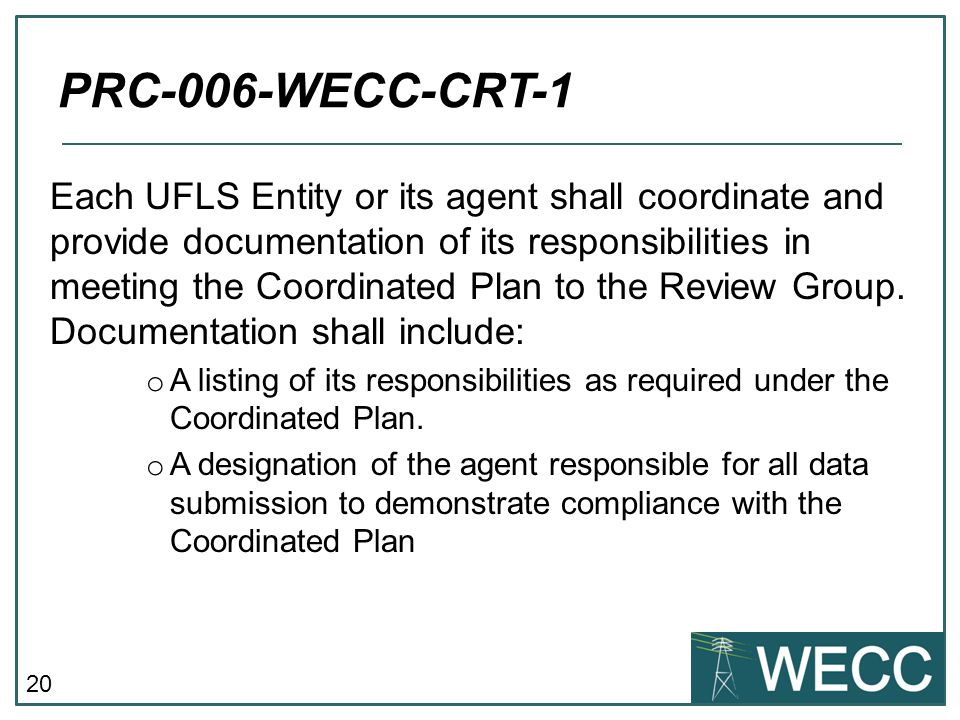 20 Each UFLS Entity or its agent shall coordinate and provide documentation of its responsibilities in meeting the Coordinated Plan to the Review Grou