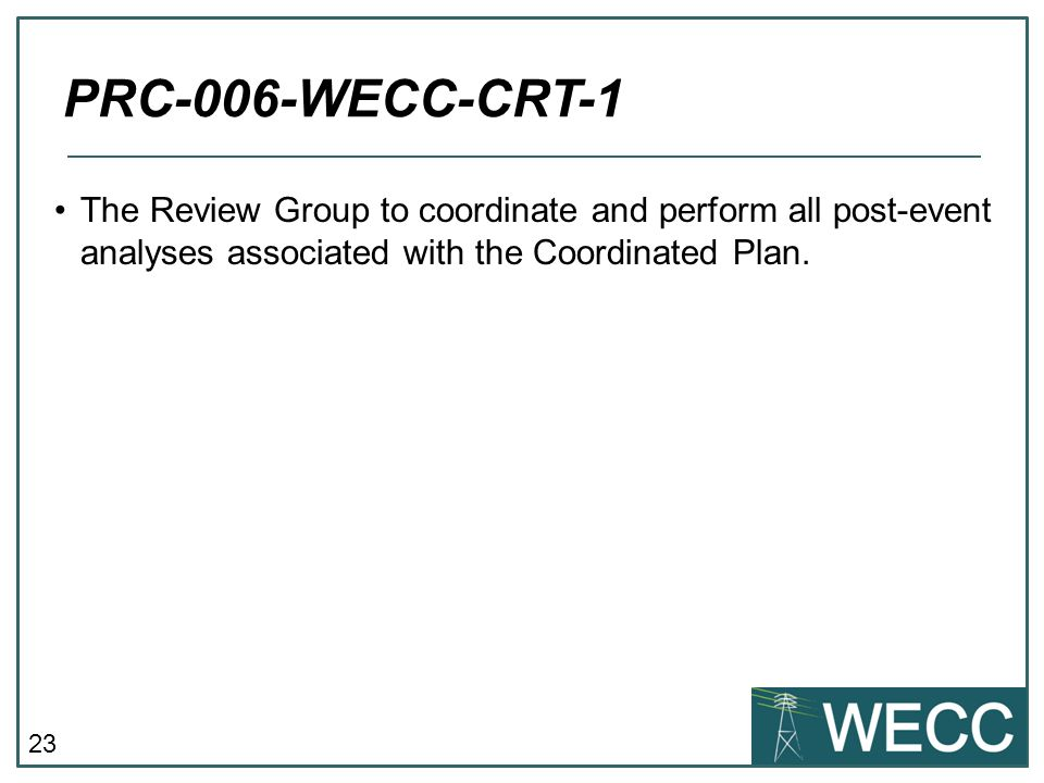 23 The Review Group to coordinate and perform all post-event analyses associated with the Coordinated Plan. PRC-006-WECC-CRT-1