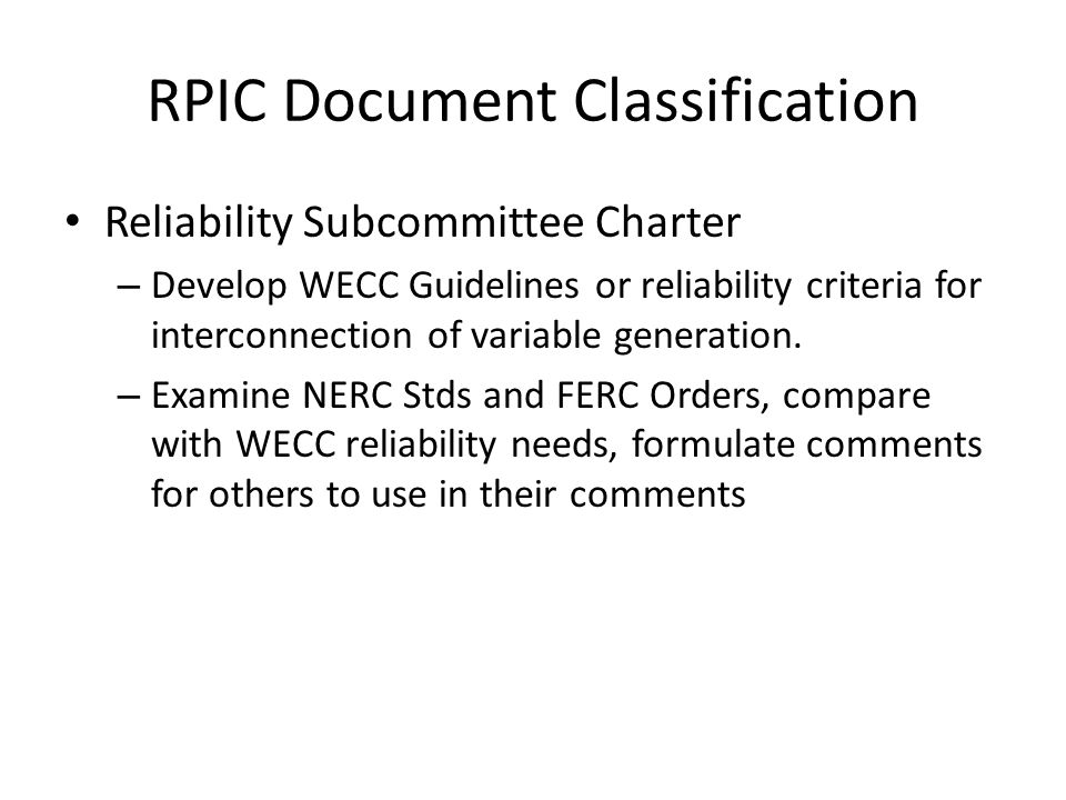 RPIC Document Classification Reliability Subcommittee Charter – Develop WECC Guidelines or reliability criteria for interconnection of variable generation.