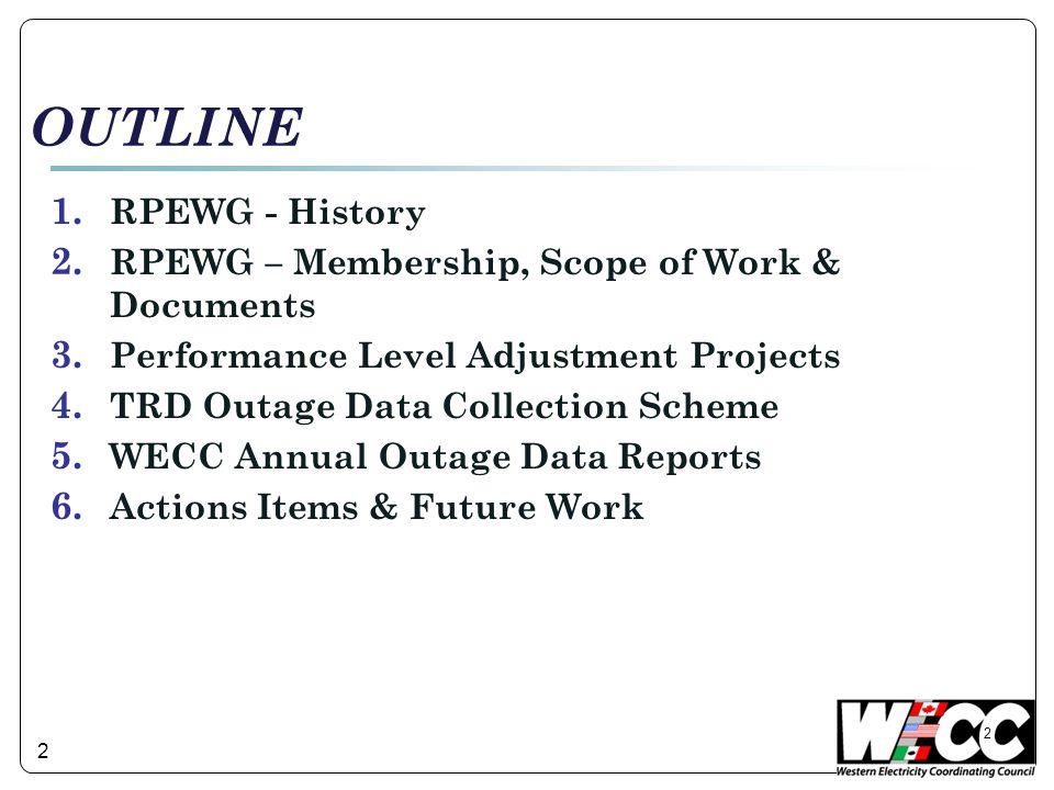 2 OUTLINE 1.RPEWG - History 2. RPEWG – Membership, Scope of Work & Documents 3.