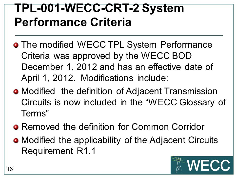 16 The modified WECC TPL System Performance Criteria was approved by the WECC BOD December 1, 2012 and has an effective date of April 1, 2012.