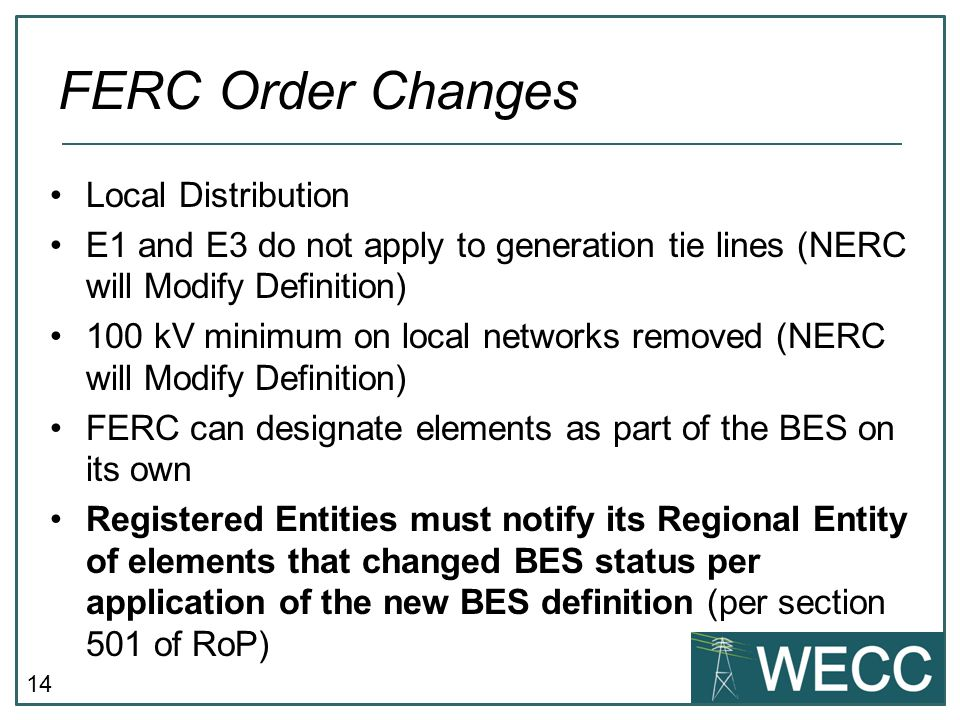 14 Local Distribution E1 and E3 do not apply to generation tie lines (NERC will Modify Definition) 100 kV minimum on local networks removed (NERC will