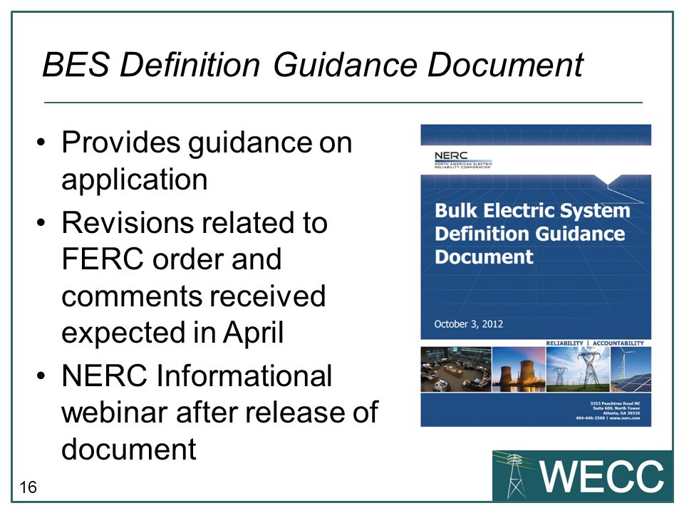 16 Provides guidance on application Revisions related to FERC order and comments received expected in April NERC Informational webinar after release o