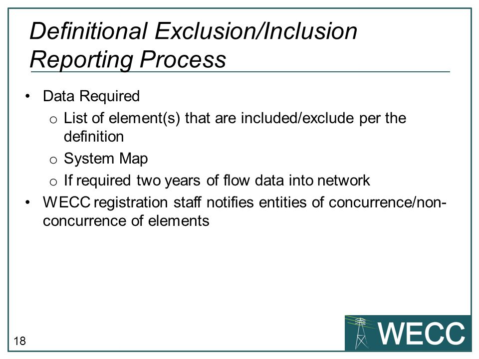 18 Data Required o List of element(s) that are included/exclude per the definition o System Map o If required two years of flow data into network WECC