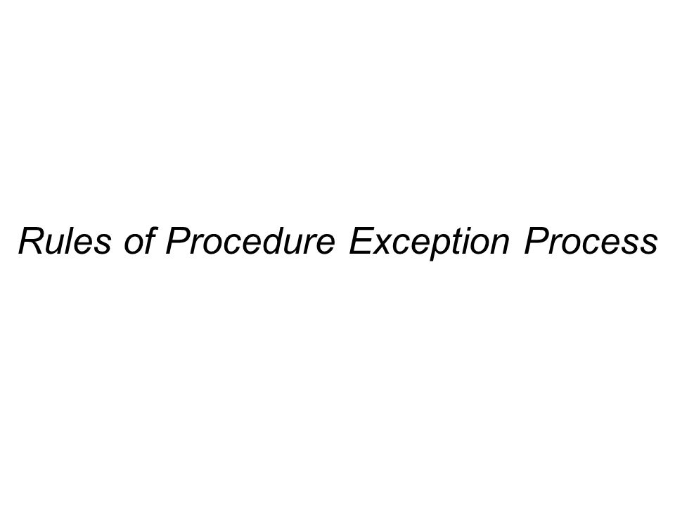 Rules of Procedure Exception Process
